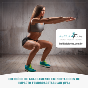Exercício de agachamento em portadores de Impacto Femoroacetabular (IFA)